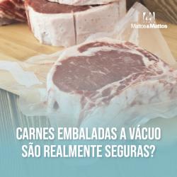 Carnes em embalagens a vácuo são realmente seguras?
